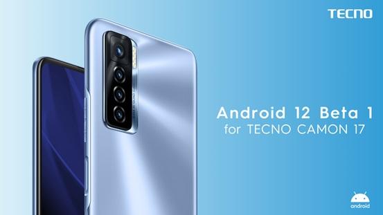 TECNO CAMON 17 Smartphone Joins Android 12 Beta Program